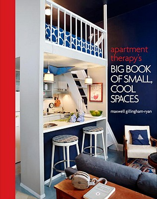 Apartment Therapy's Big Book of Small, Cool Spaces By Gillingham-ryan, Maxwell/ Franco, Jim (PHT)