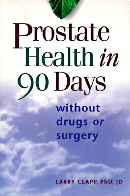 Prostate Health in 90 Days By Clapp, Larry, Ph.D.